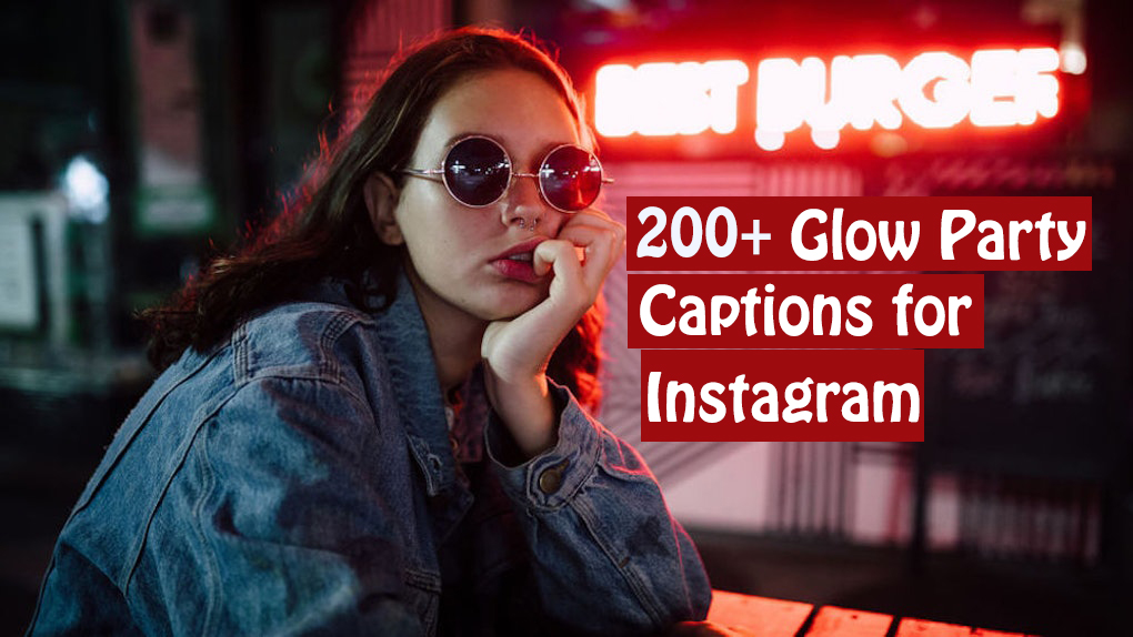 200 Glow Party Captions For Instagram Statuscaptionscom