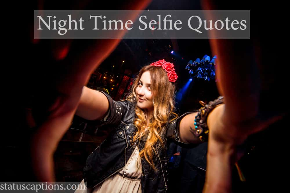 Night time selfie quotes